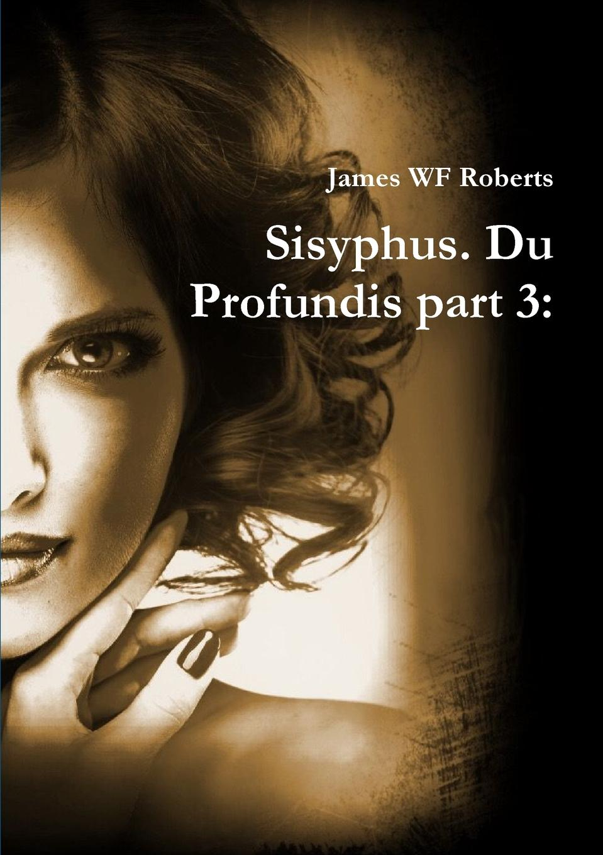 James WF Roberts Sisyphus. Du Profundis part 3 roberts n strangers in death page 3