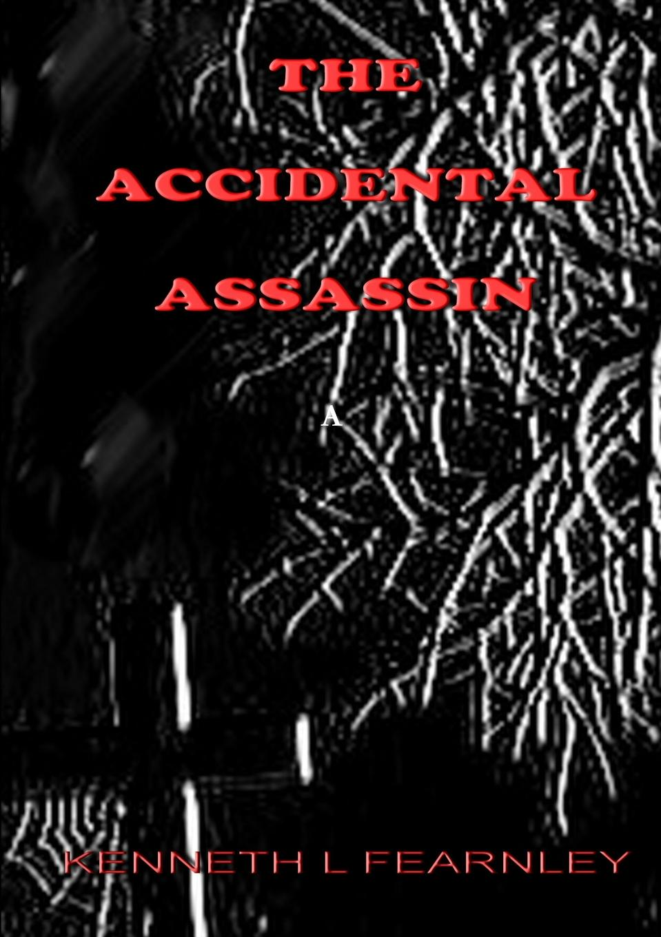 Kenneth L Fearnley The Accidental Assassin the accidental bride