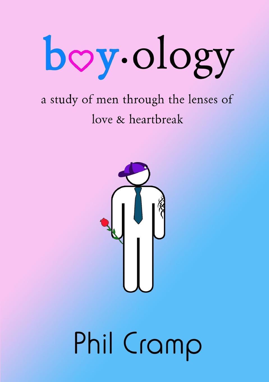 Phil Cramp Boyology. A Study of Men Through the Lenses of Love . Heartbreak phil and teds комплект дождевик и москитная сетка для люльки phil and teds peanut cover set