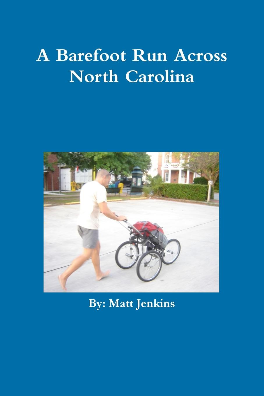 Matt Jenkins A Barefoot Run Across North Carolina alan webster hope for the future people who make a difference