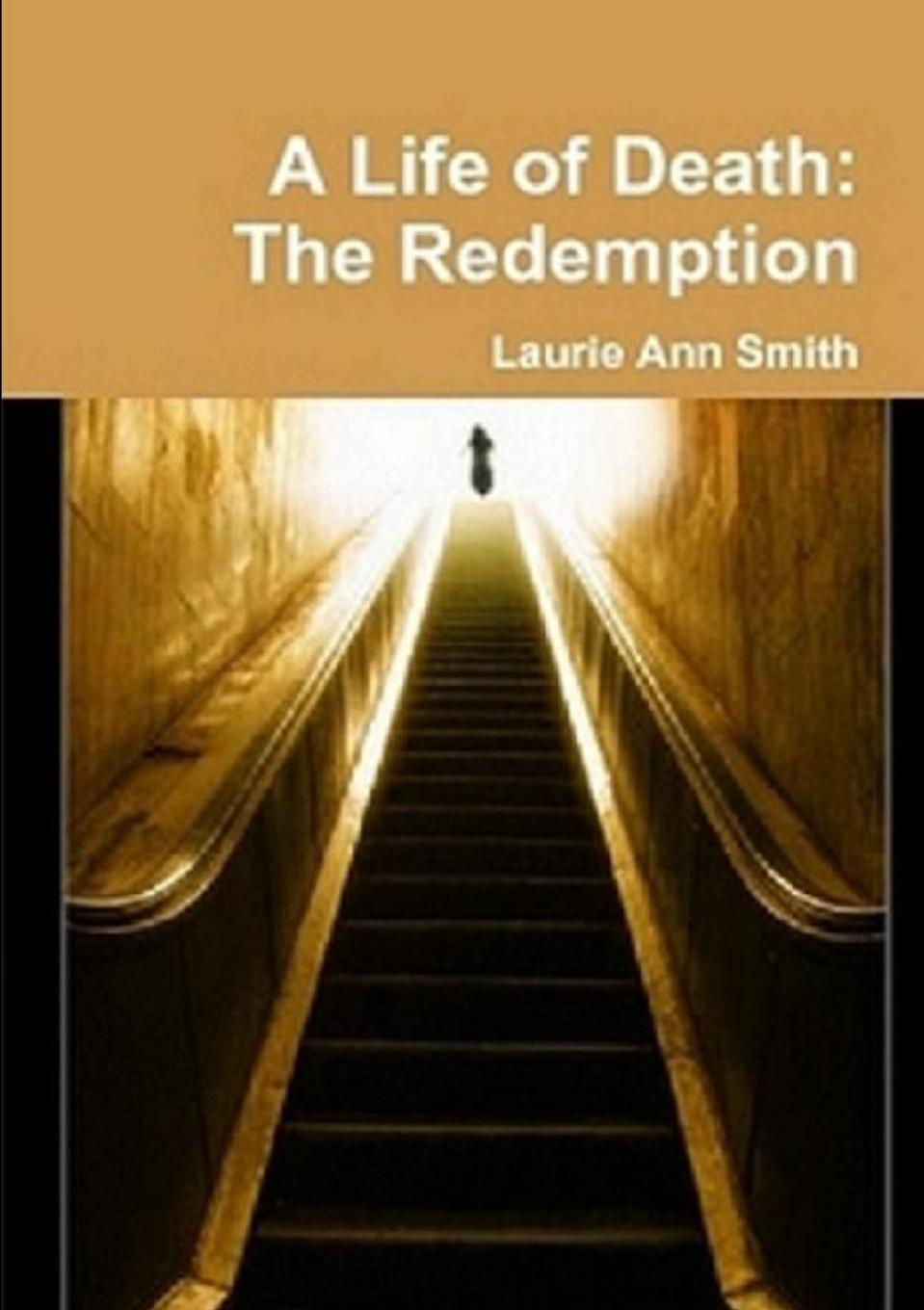 Фото - Laurie Ann Smith A Life of Death. The Redemption patterns of child sexual abuse