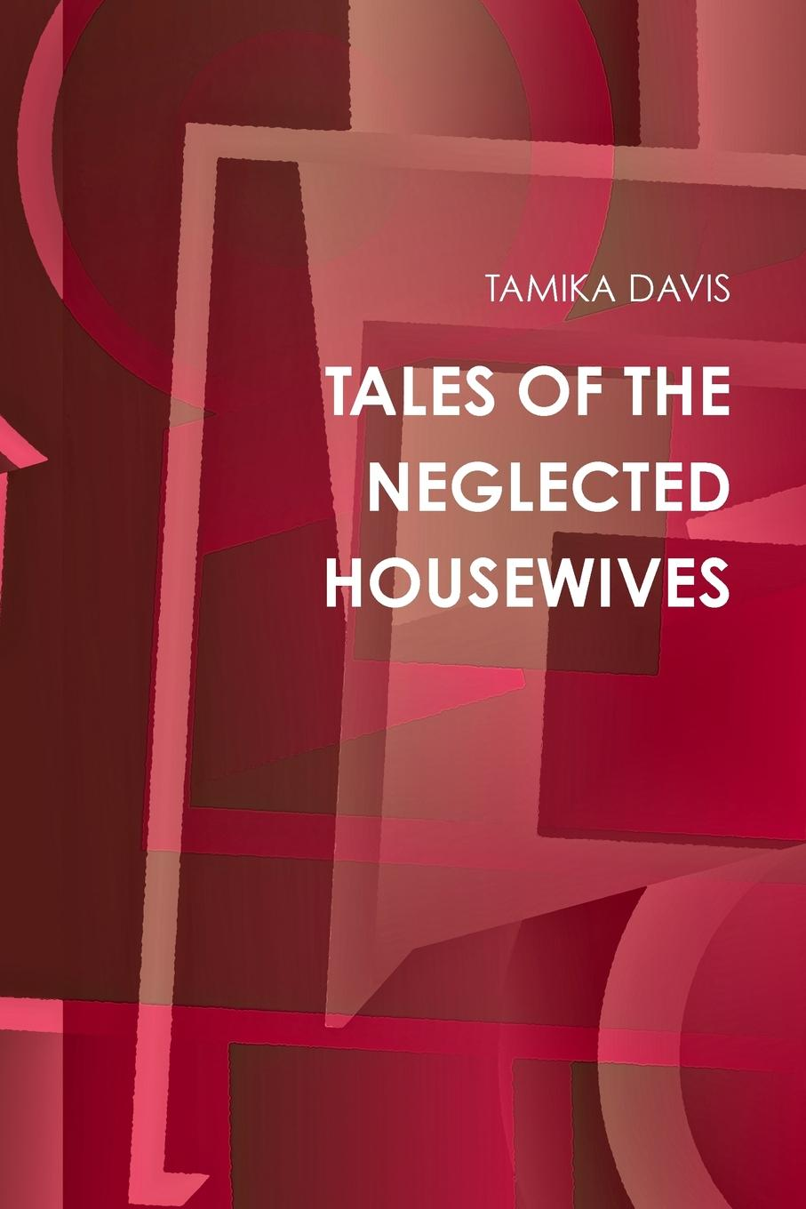 TAMIKA DAVIS TALES OF THE NEGLECTED HOUSEWIVES