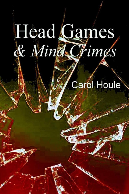 Carol Houle Head Games . Mind Crimes carol houle the box