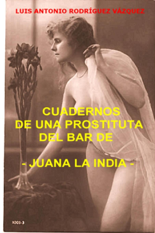 Фото - Luis Antonio Rodriguez Vázquez Cuadernos de una prostituta del bar de Juana la india j l vázquez borau el budismo religion del vacio