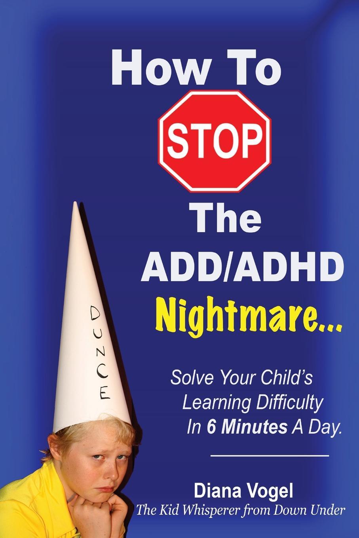 цены на Diana Vogel How To Stop The ADD/ADHD Nightmare  в интернет-магазинах