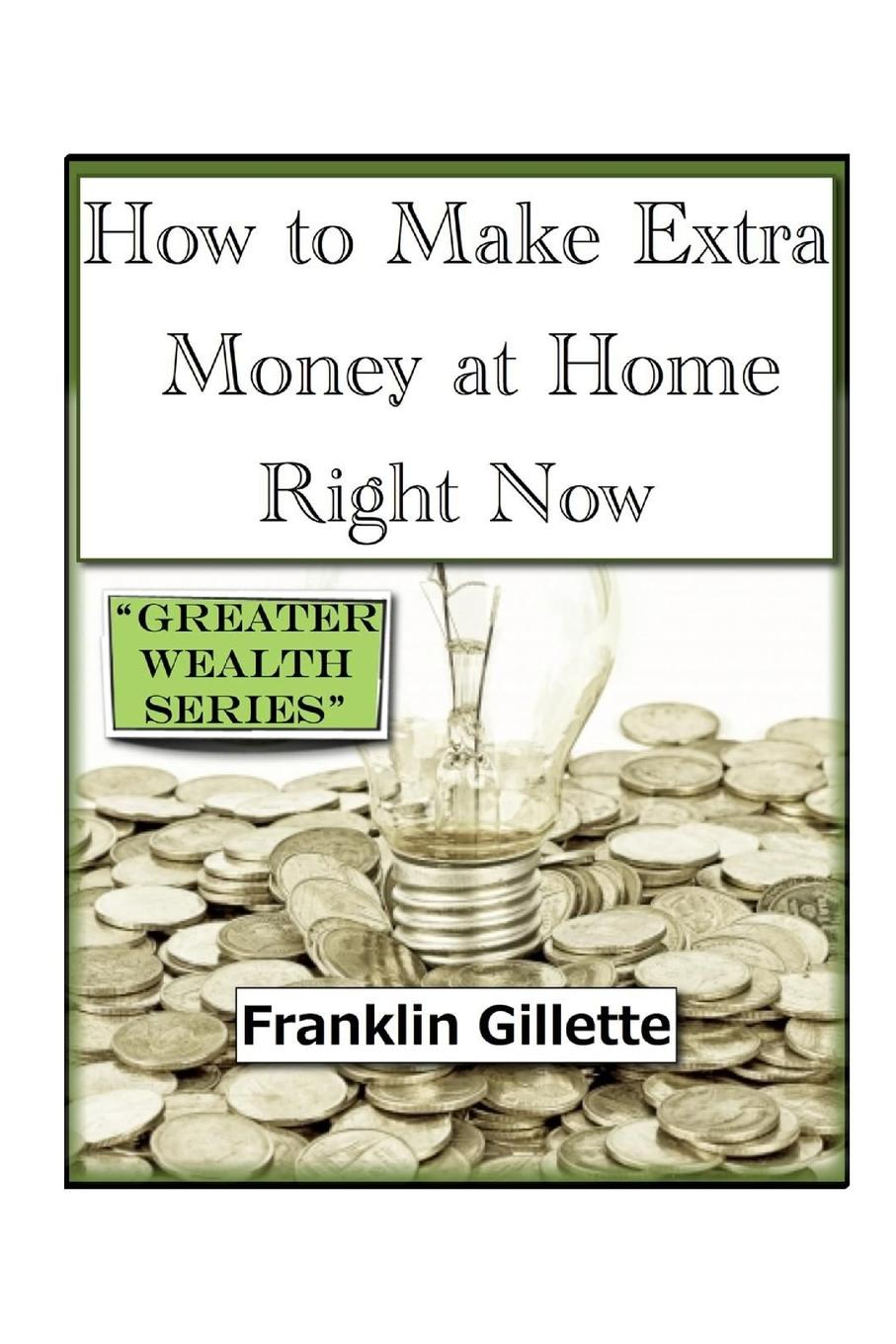 Franklin Gillette How to Make Extra Money at Home Right Now charles schwab jr make money work for you instead of you working for it lessons from a portfolio manager