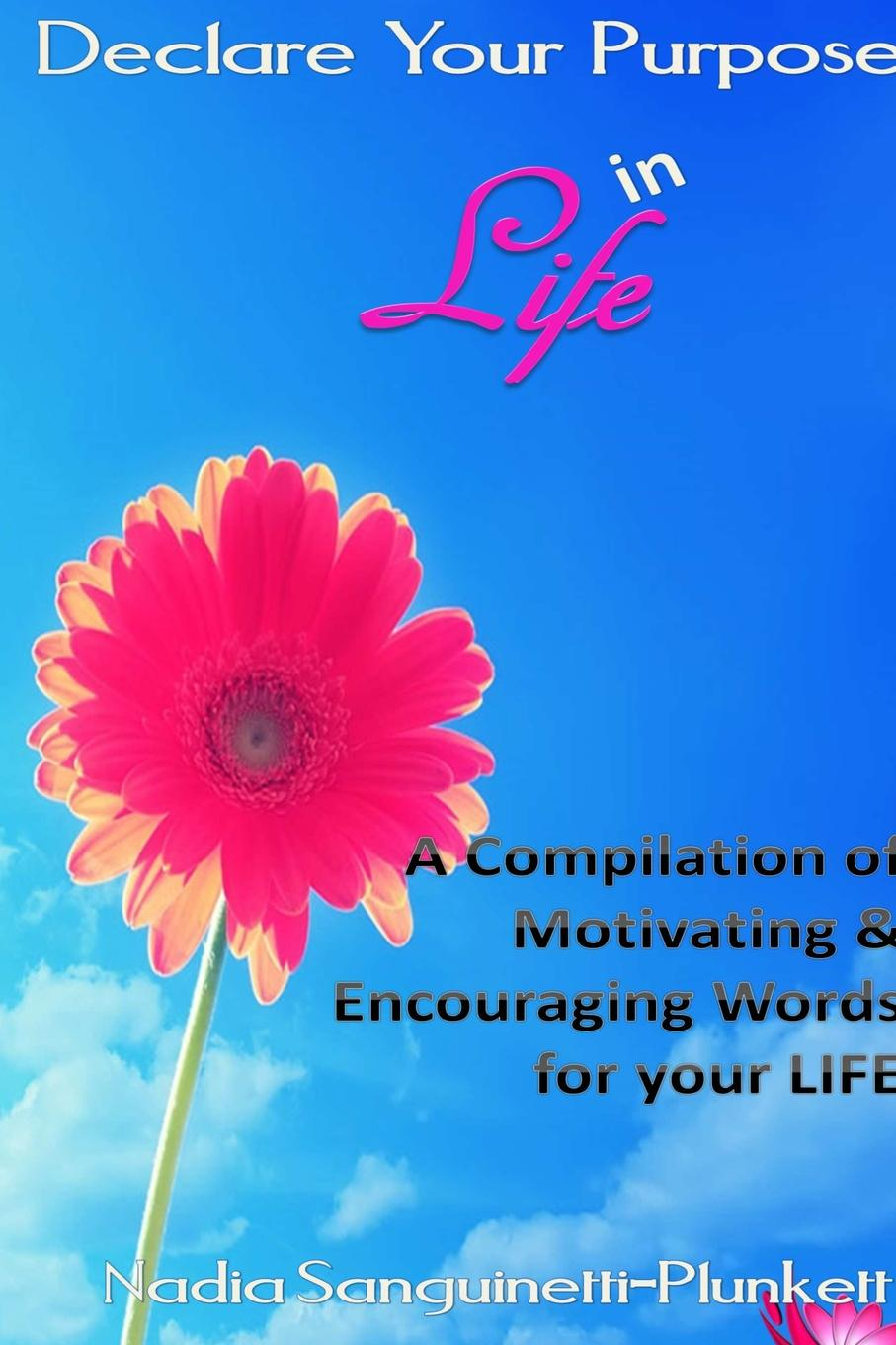 Nadia Plunkett Declare Your Purpose in Life. A Compilation of Motivating . Encouraging Words for Your Life cook for your life
