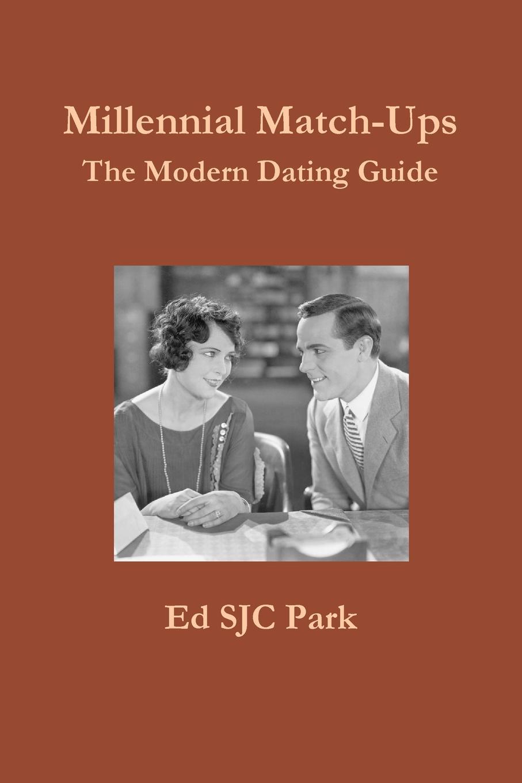 Ed SJC Park Millennial Match-Ups. The Modern Dating Guide ed sjc park god from the machine