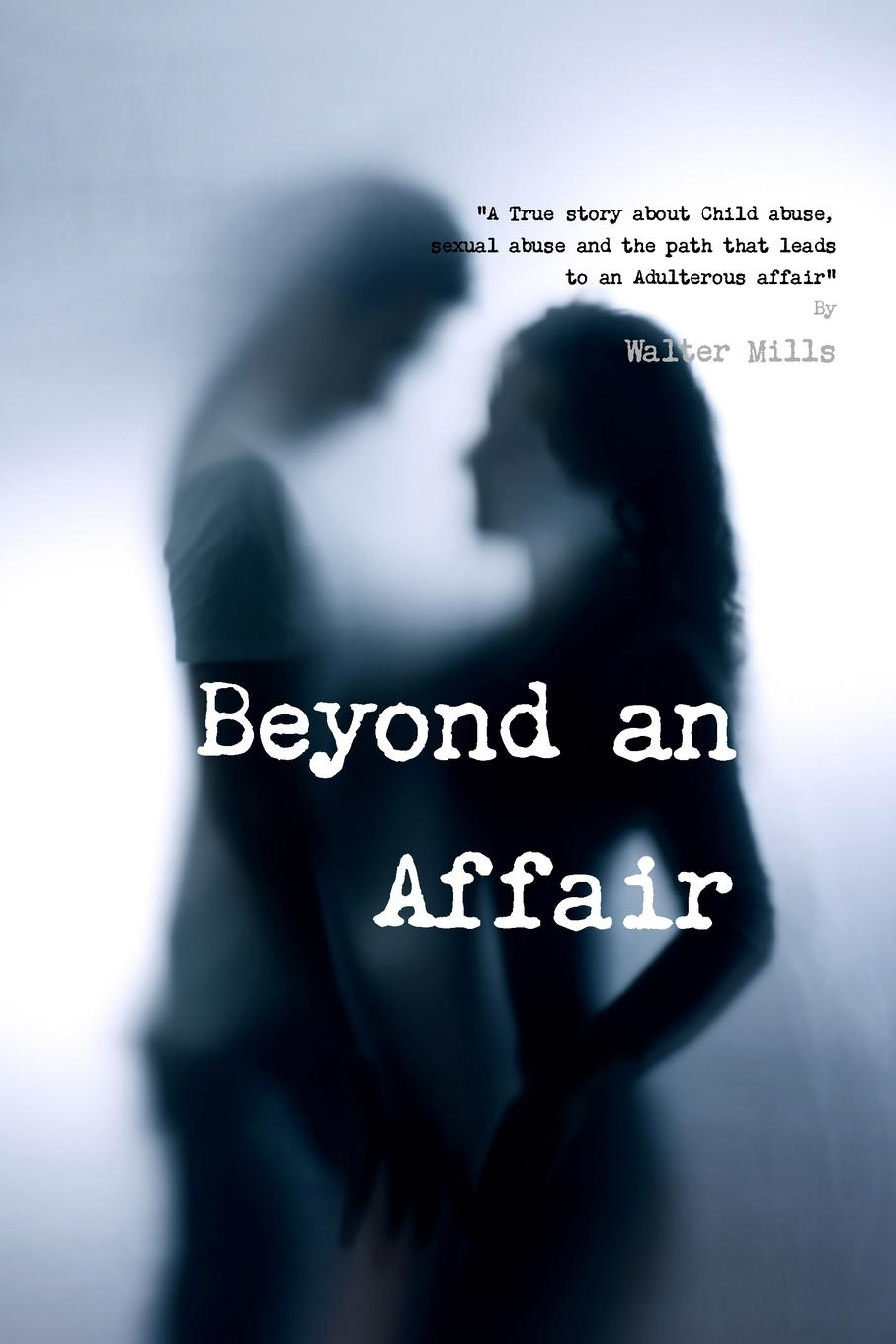 Walter Mills Beyond an Affair why be happy when you could be normal