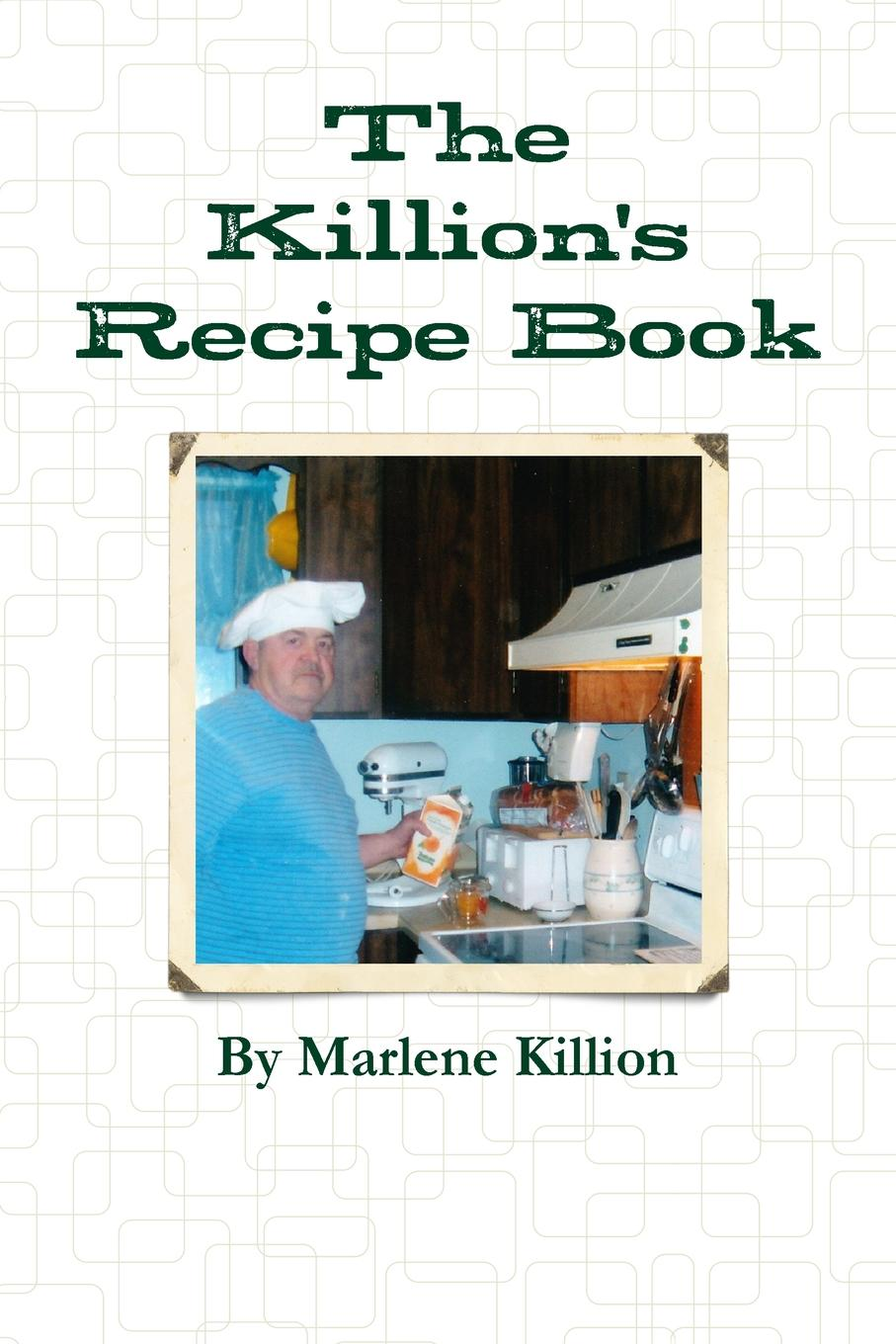 купить Marlene Killion The Killion.s Recipe Book онлайн