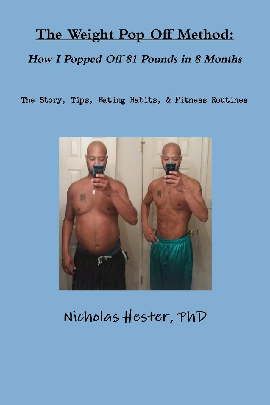 Nicholas Hester The Weight Pop Off Method. How I Popped Off 81 Pounds in 8 Months nicholas hester stop stopping your unstoppableness 1