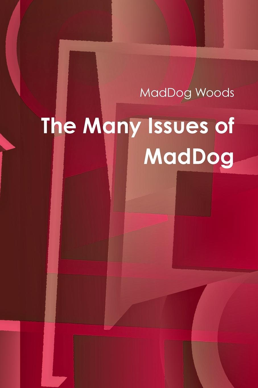 MadDog Woods The Many Concerns of MadDog edison mike i have fun everywhere i go