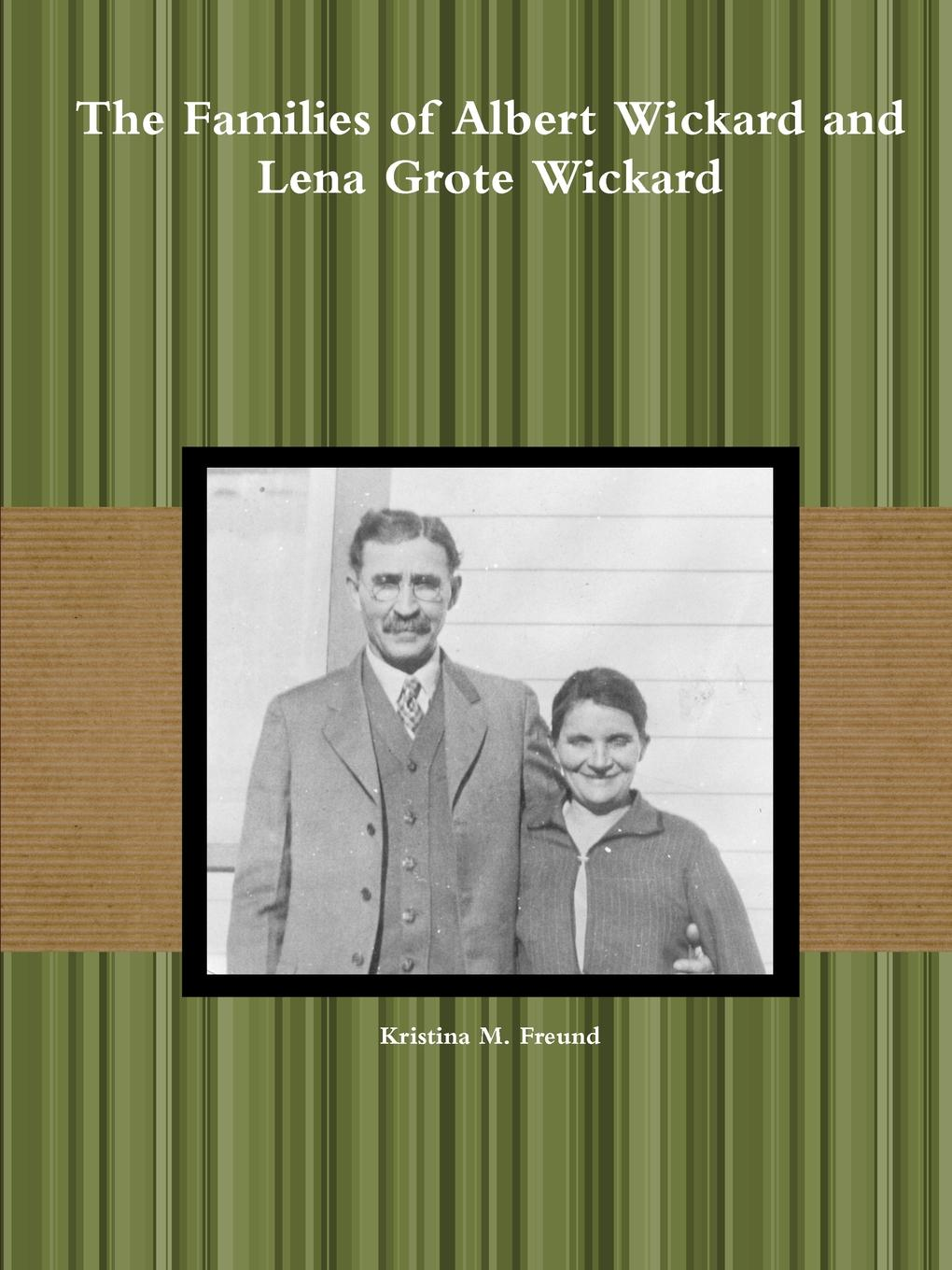 Kristina M. Freund The Families of Albert Wickard and Lena Grote Wickard