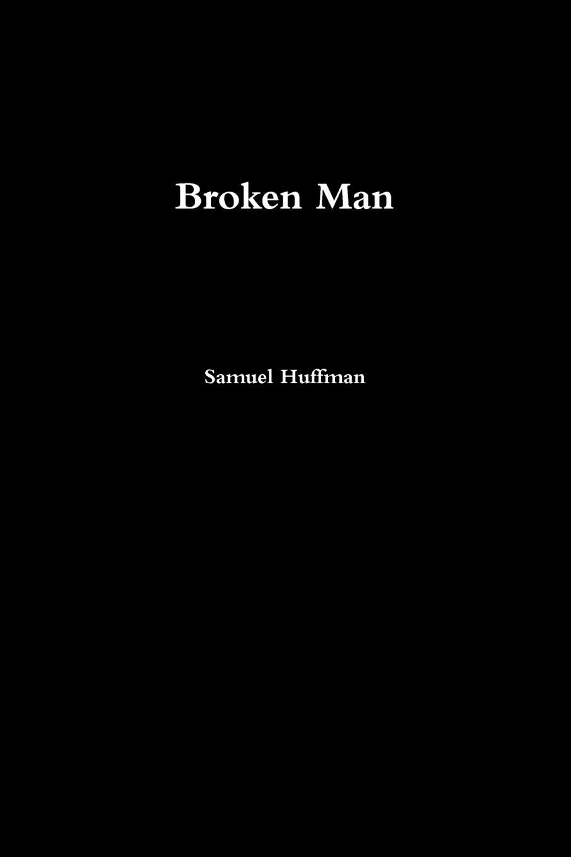 Samuel Huffman Broken Man to have