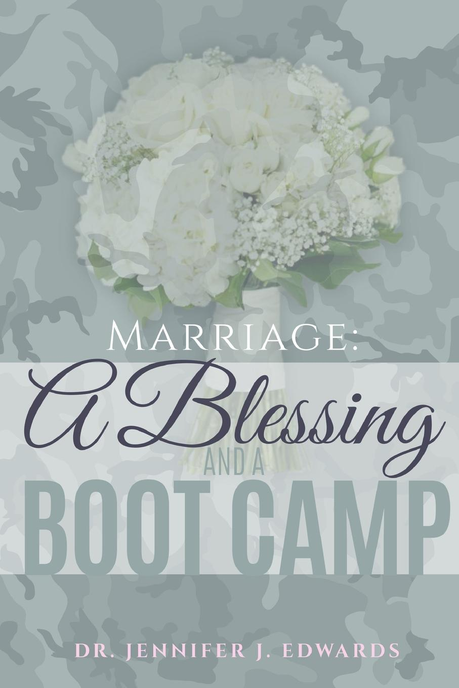 Jennifer Edwards Marriage. A Blessing and a Boot Camp gps to a joyful marriage