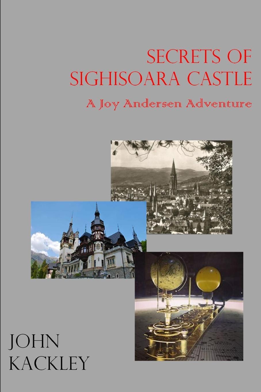 John Kackley The Secrets of Sighisoara Castle