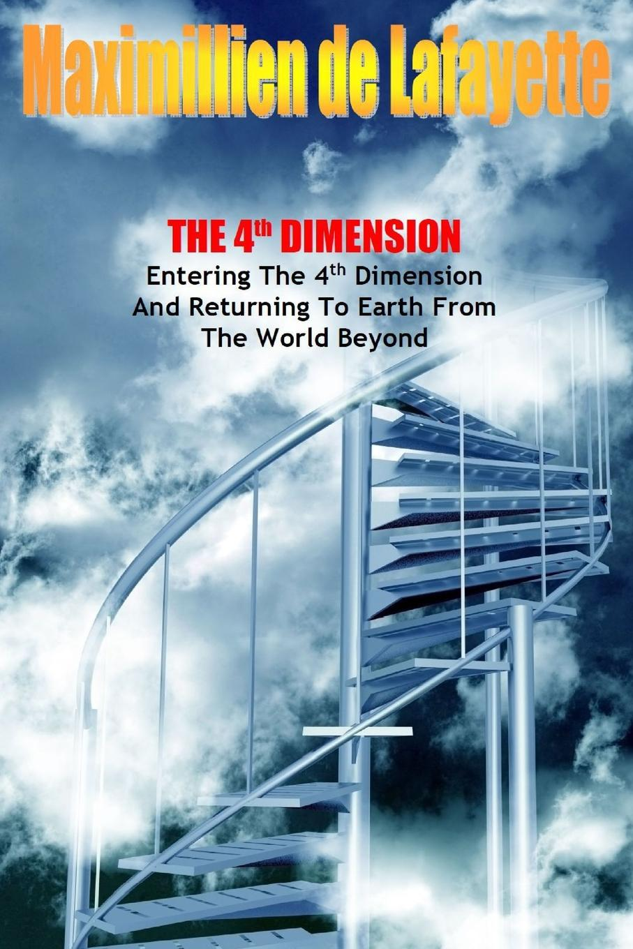 Maximillien De Lafayette The 4th Dimension. Entering the 4th Dimension and Returning to Earth From the World Beyond evgeniy gorbachev returning to