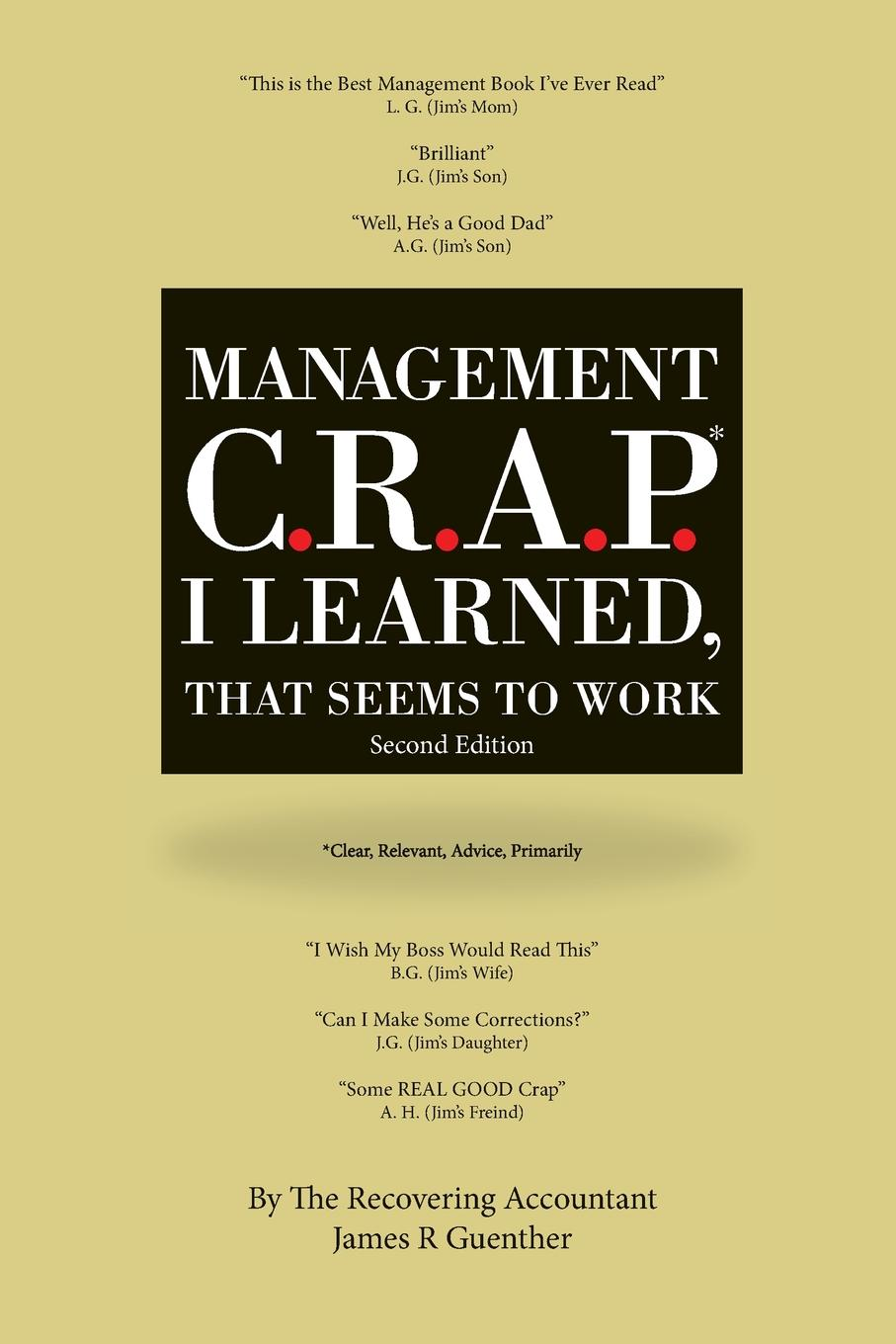Mangement C.R.A.P. I Learned, That Seems To Work. Second Edition. More and more practical advice for managers and business owners...
