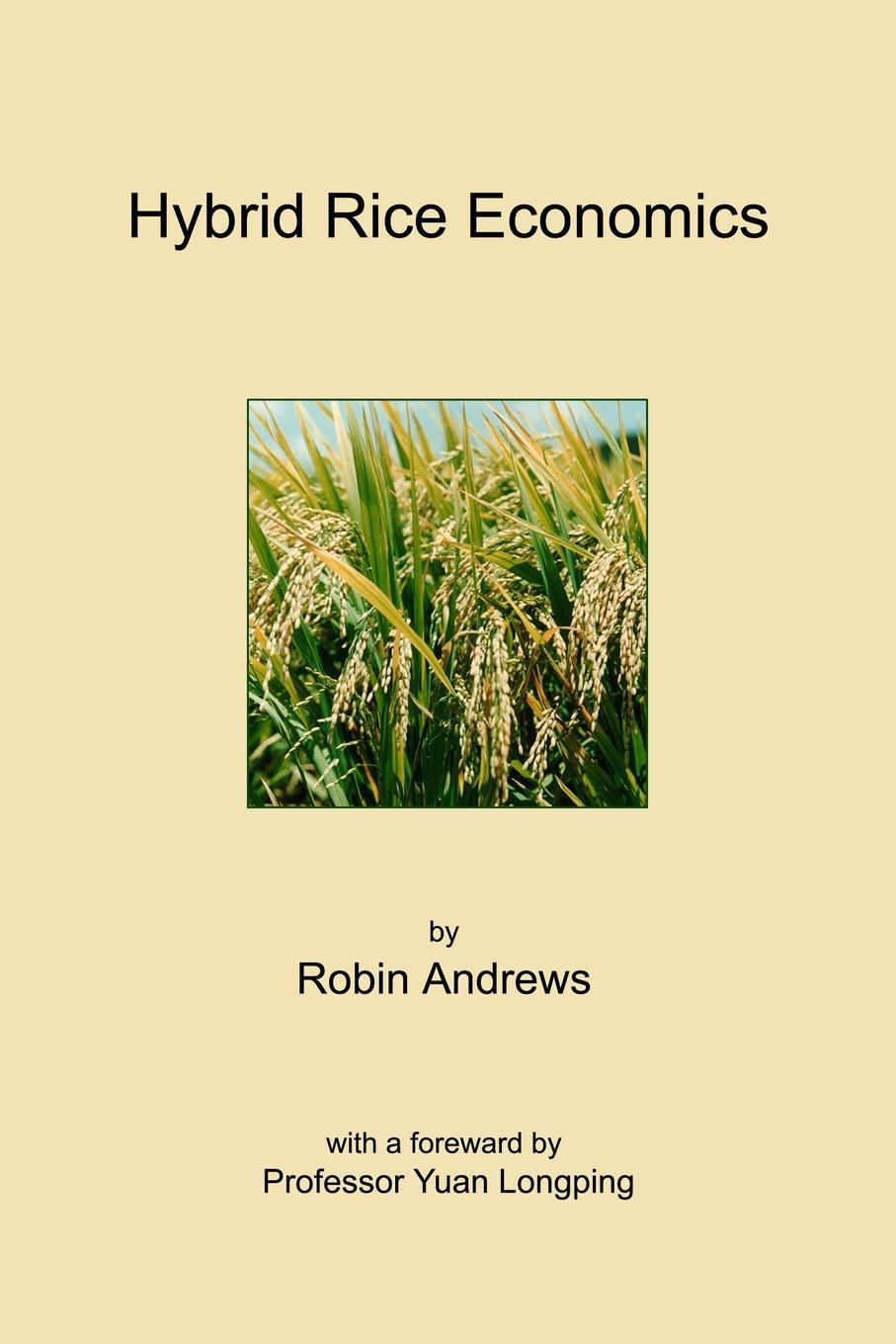 Hybrid Rice Economics This book sets out a framework for determining the value and economic...