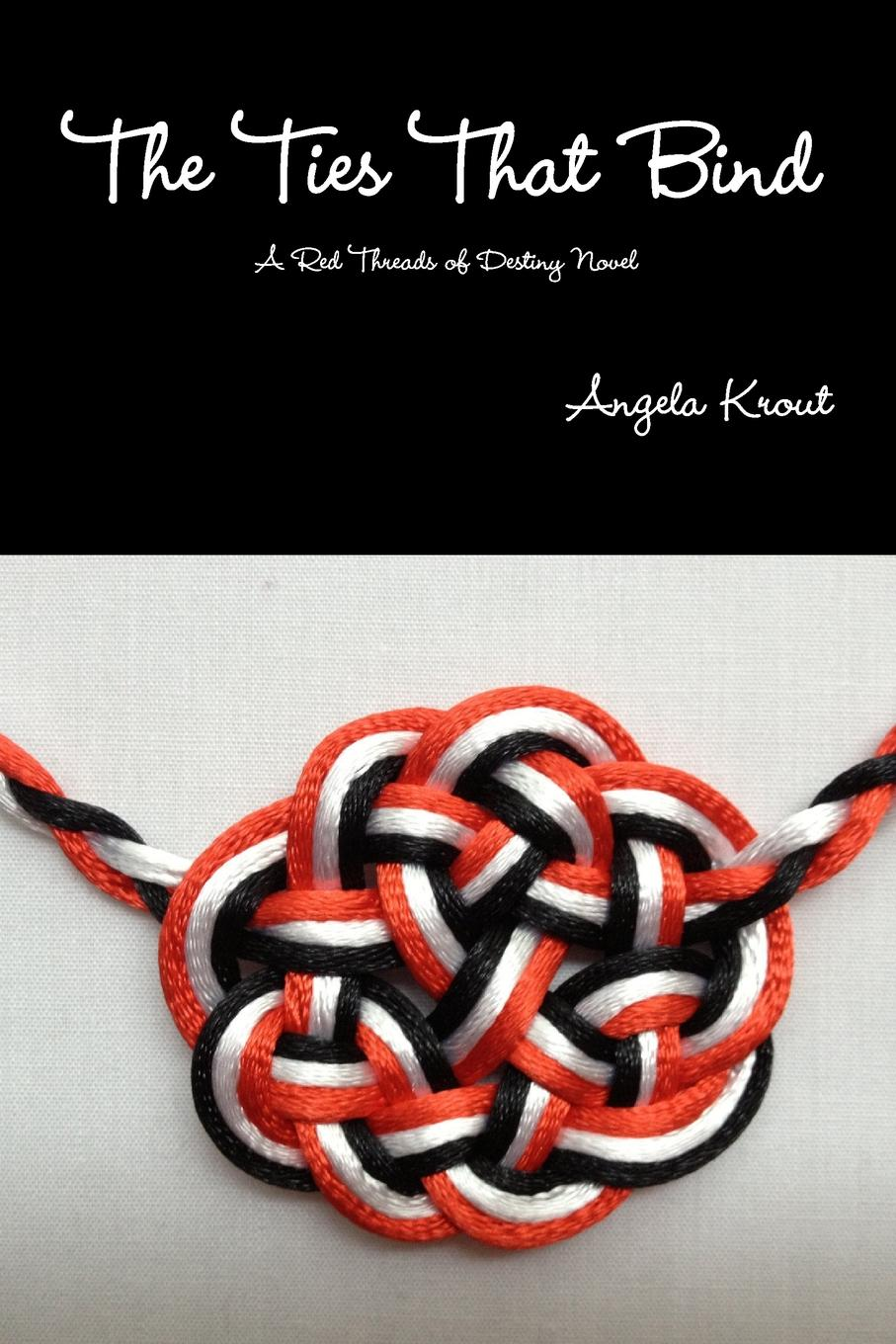 Angela Krout The Ties That Bind - A Red Threads of Destiny Novel gail tsukiyama language of threads