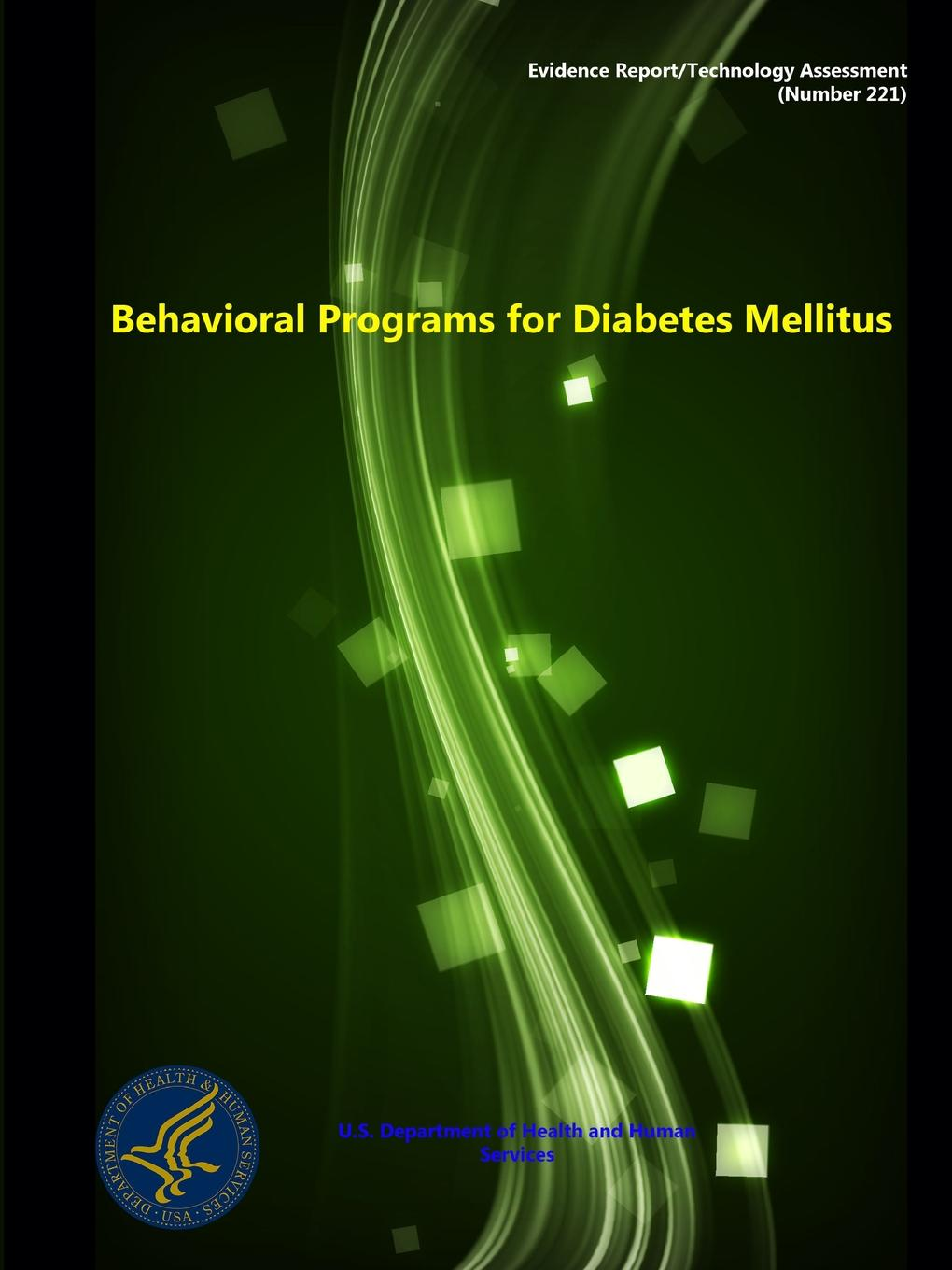 Department of Health and Human Services Behavioral Programs for Diabetes Mellitus - Evidence Report/Technology Assessment (Number 221)