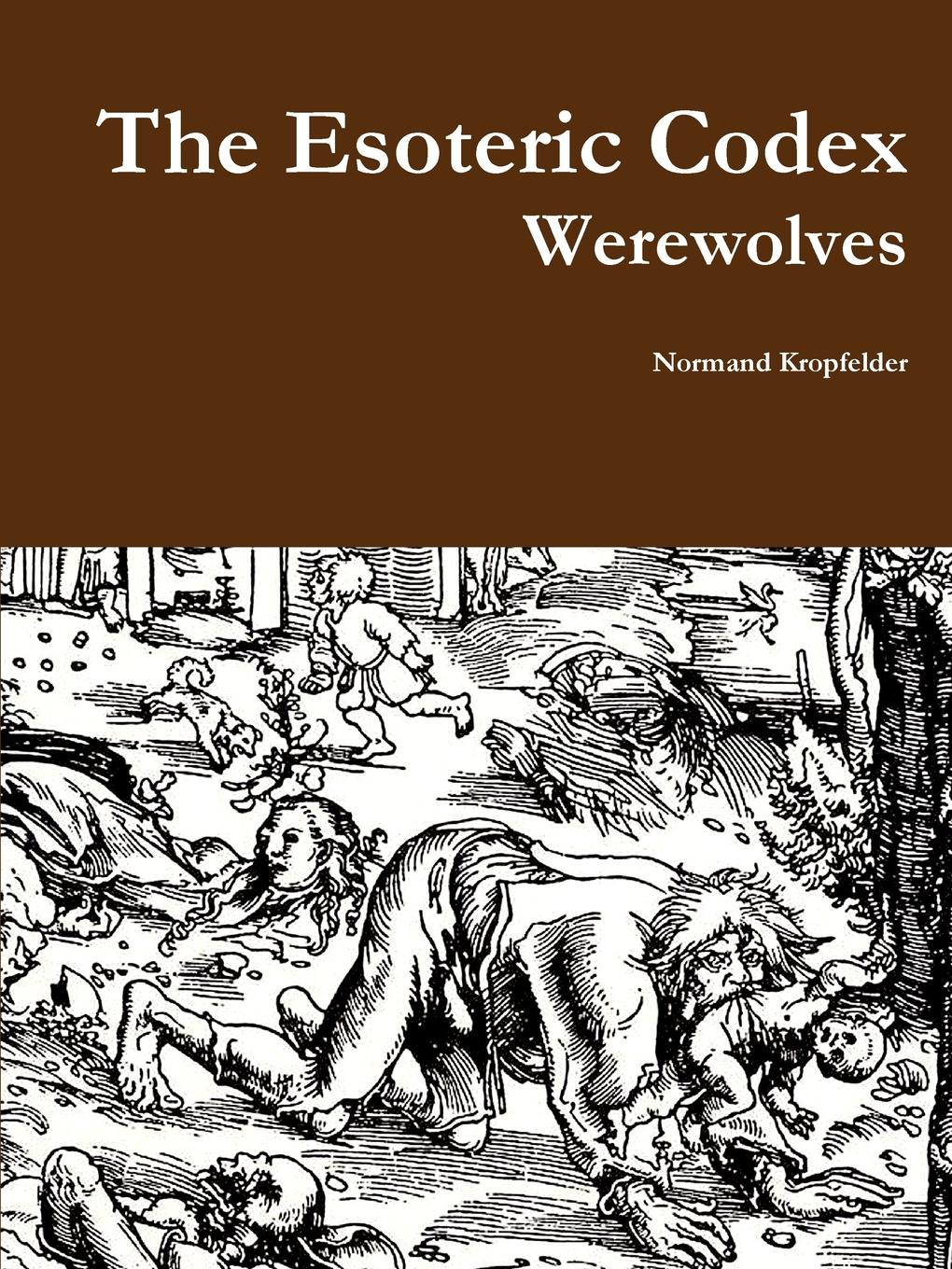 Normand Kropfelder The Esoteric Codex. Werewolves michael chabon werewolves in their youth