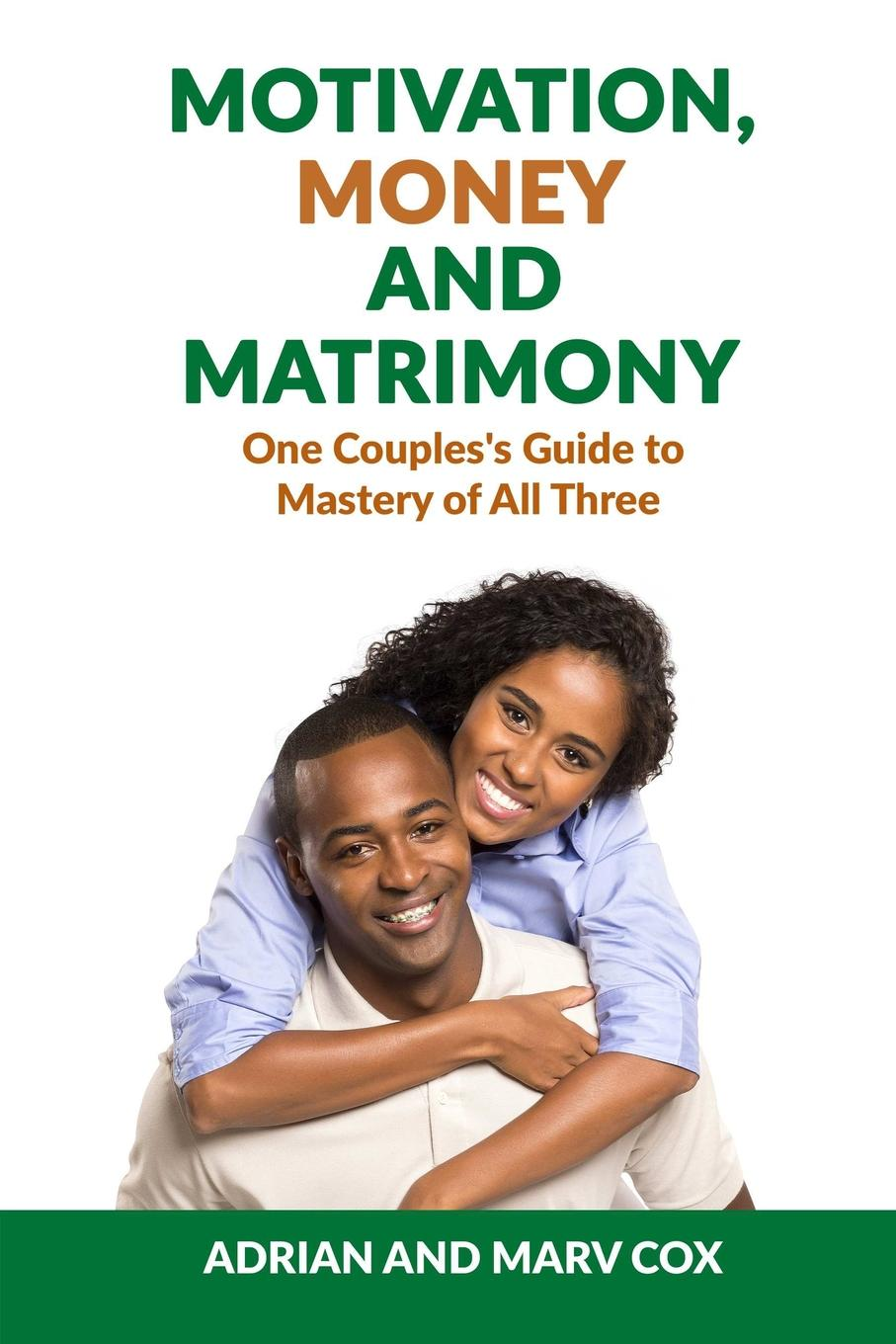 Adrian Cox, Marv Cox Motivation, Money and Matrimony - A Couple.s Guide to Mastery of All Three reductress how to win at feminism the definitive guide to having it all and then some