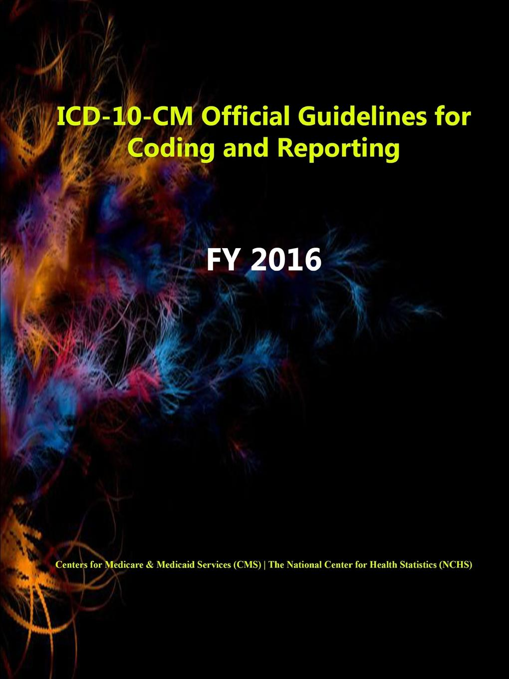 Centers for Medicare & Medicaid S (CMS), The National Center for Health S (NCHS) ICD-10-CM Official Guidelines for Coding and Reporting - FY 2016 sony icd px333m