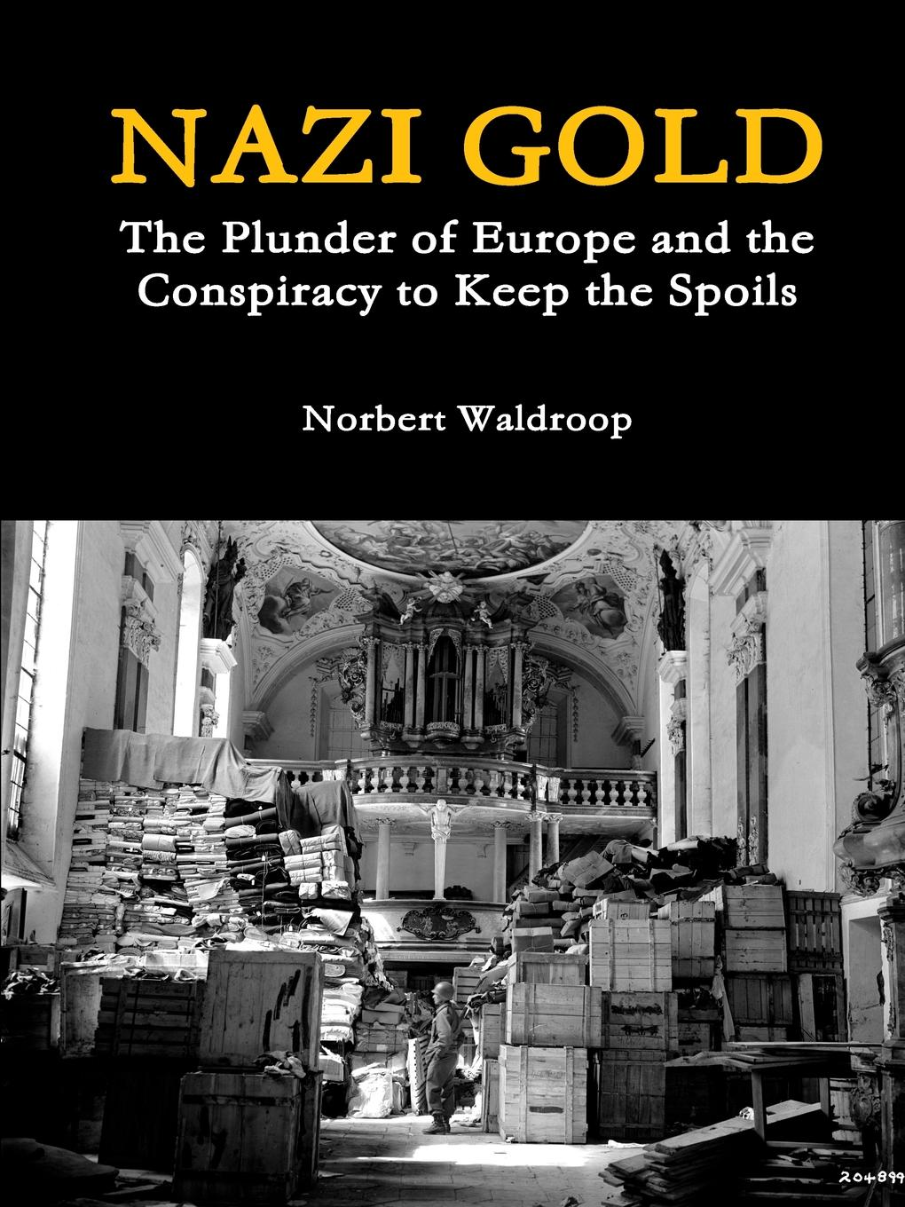 Norbert Waldroop Nazi Gold. The Plunder of Europe and the Conspiracy to Keep the Spoils цена и фото