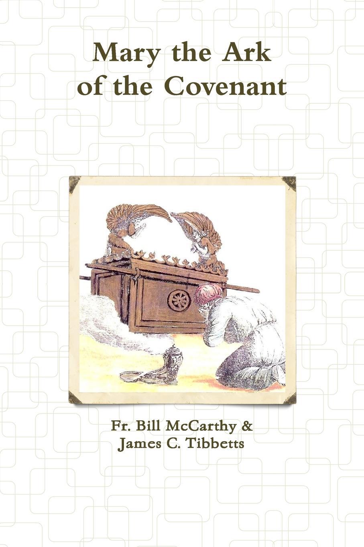Fr. Bill McCarthy, James C. Tibbetts Mary the Ark of the Covenant the ark the ark arkeology