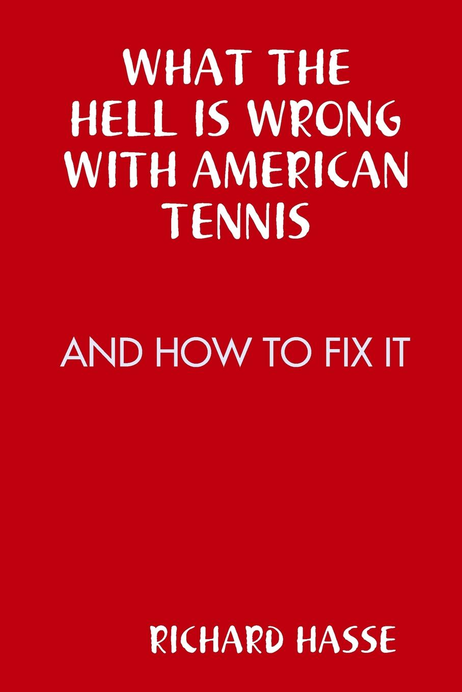 RICHARD HASSE WHAT THE HELL IS WRONG WITH AMERICAN TENNIS