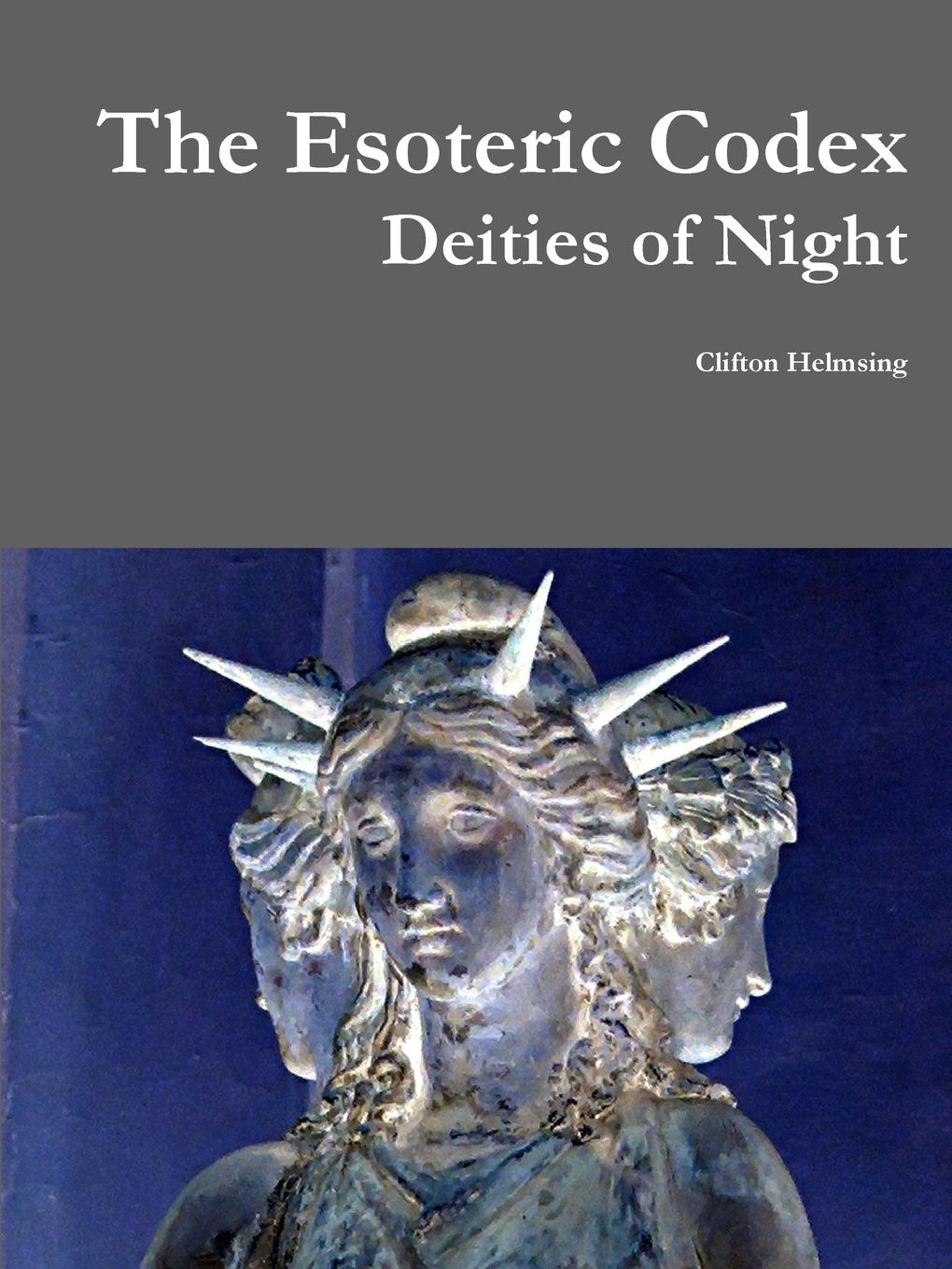 Clifton Helmsing The Esoteric Codex. Deities of Night crave the night