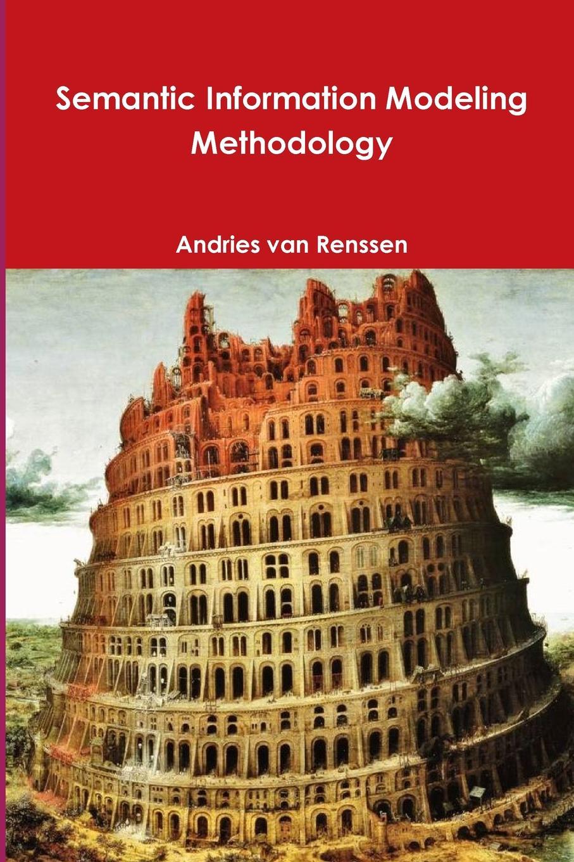 Andries van Renssen Semantic Information Modeling Methodology