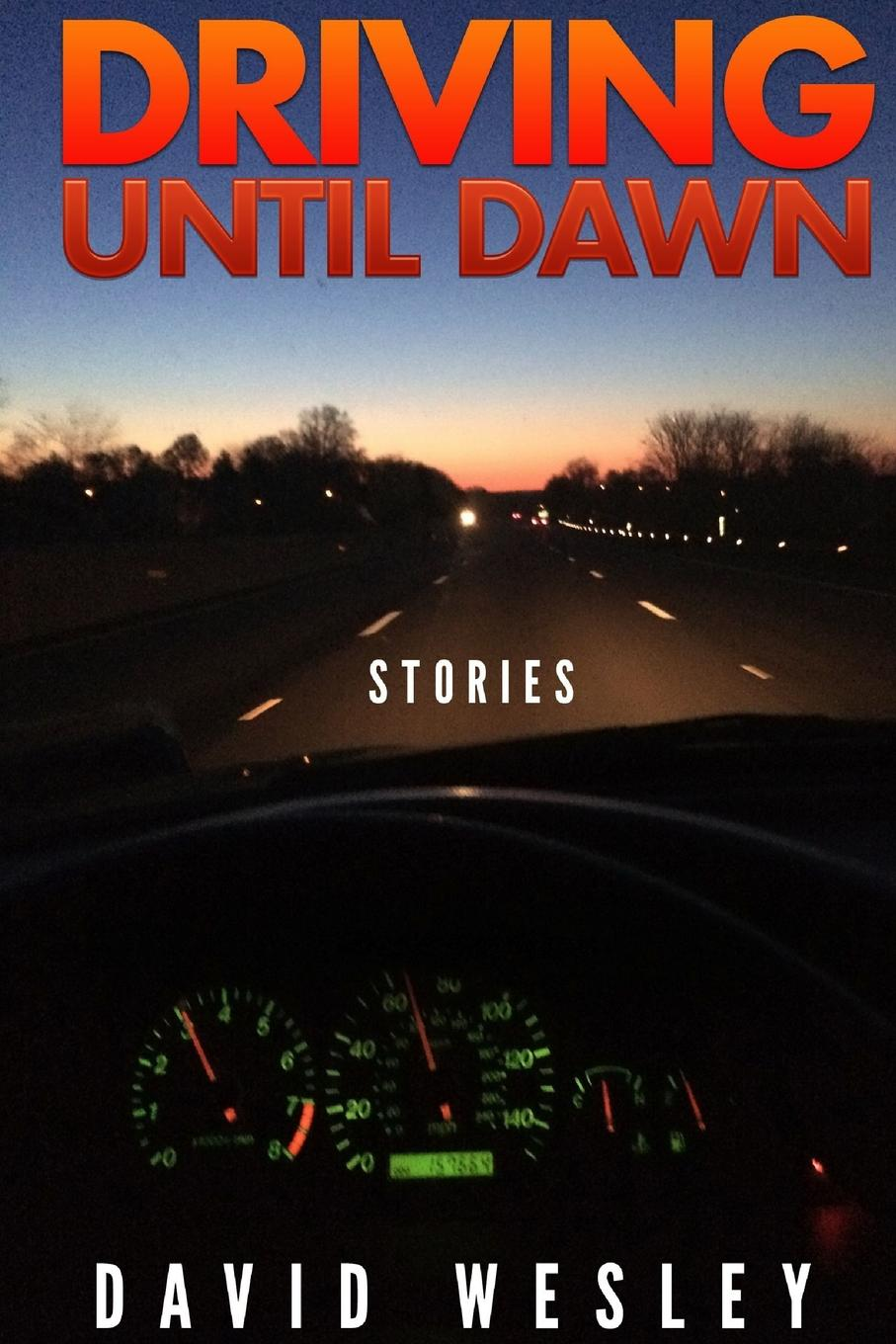 David Wesley Driving Until Dawn. Stories david silver a slow train coming