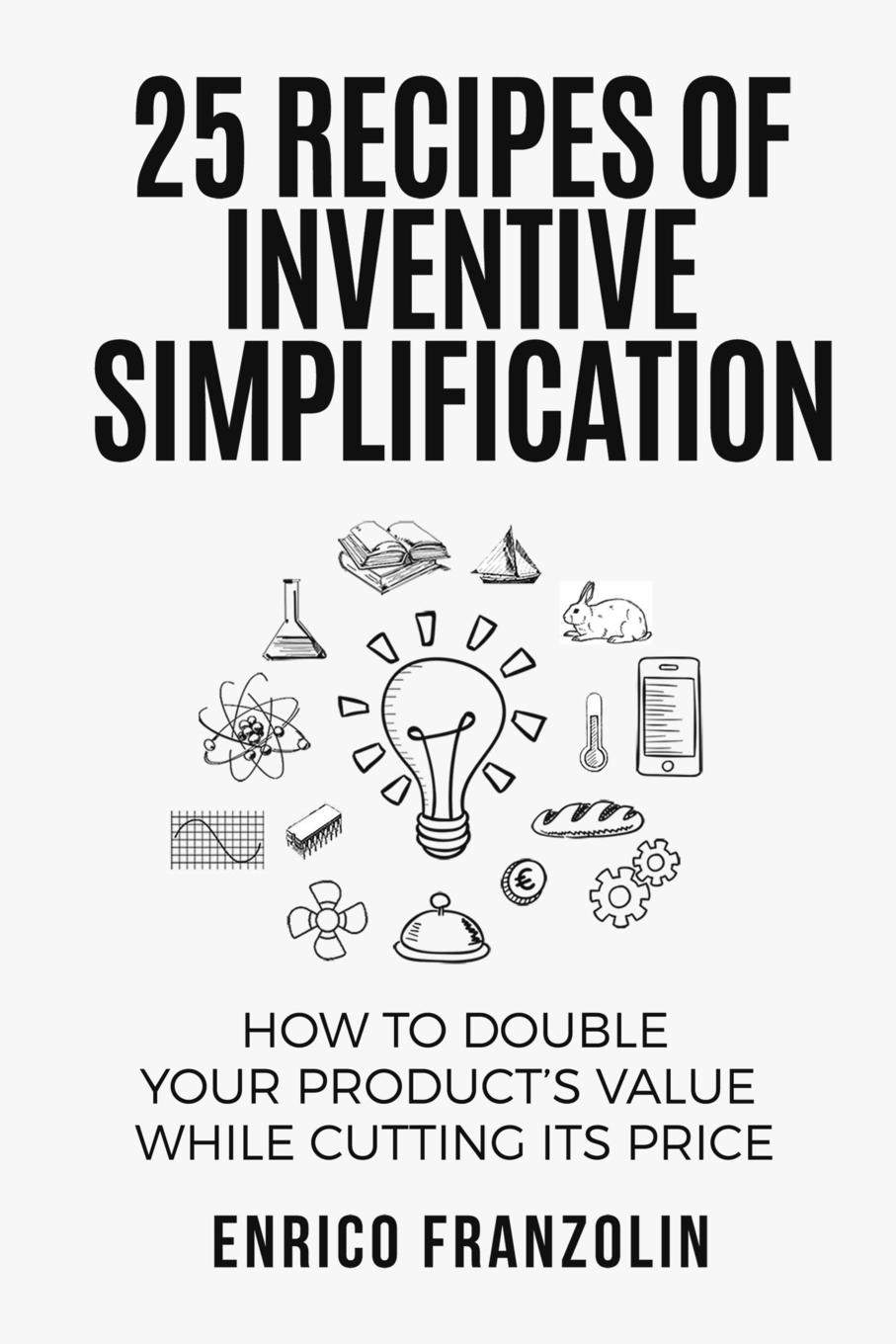 25 Recipes Of Inventive Simplification Witty, personal and easy to read the 25 Recipes of Inventive...