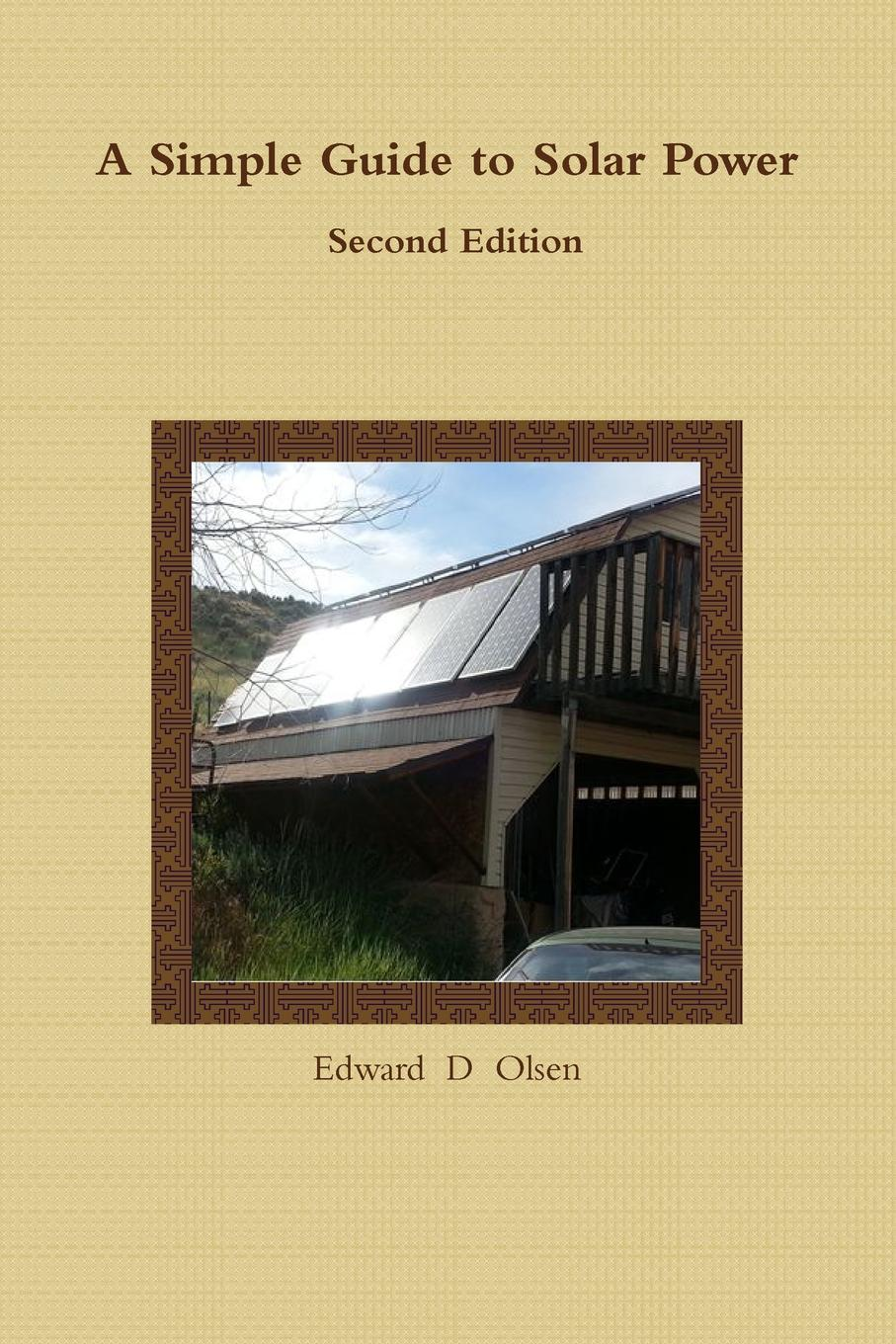 Edward Olsen A Simple Guide to Solar Power - Second Edition аккумулятор для ноутбука ibatt для samsung ativ book 2 270e5v np r480 np rv410l r525 jv06 rv520 s0a rv709 np270e5e x05 r540 js05 rc510 s04 rc530 s09 rf511 s03 rv410 a02 rv520 s08 rv718 300e5a s01 300e7a s05