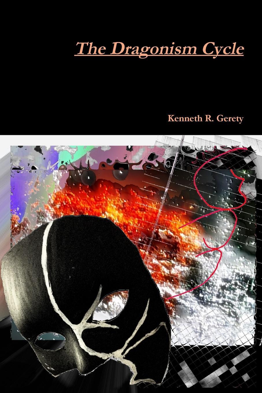 Kenneth R. Gerety The Dragonism Cycle цена