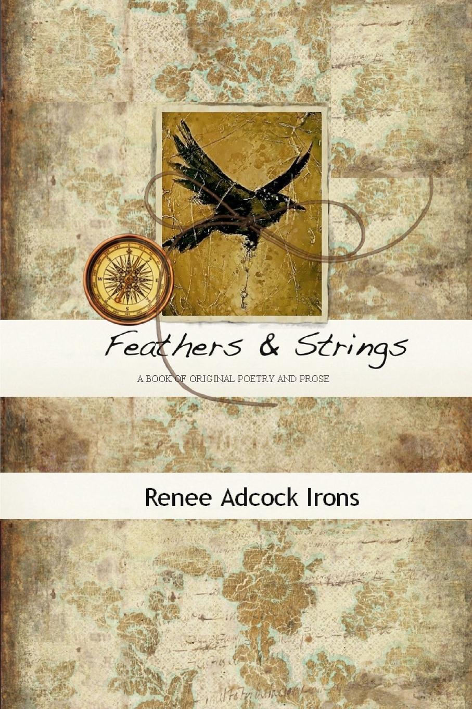 Renee Adcock Irons FEATHERS . STRINGS недорго, оригинальная цена