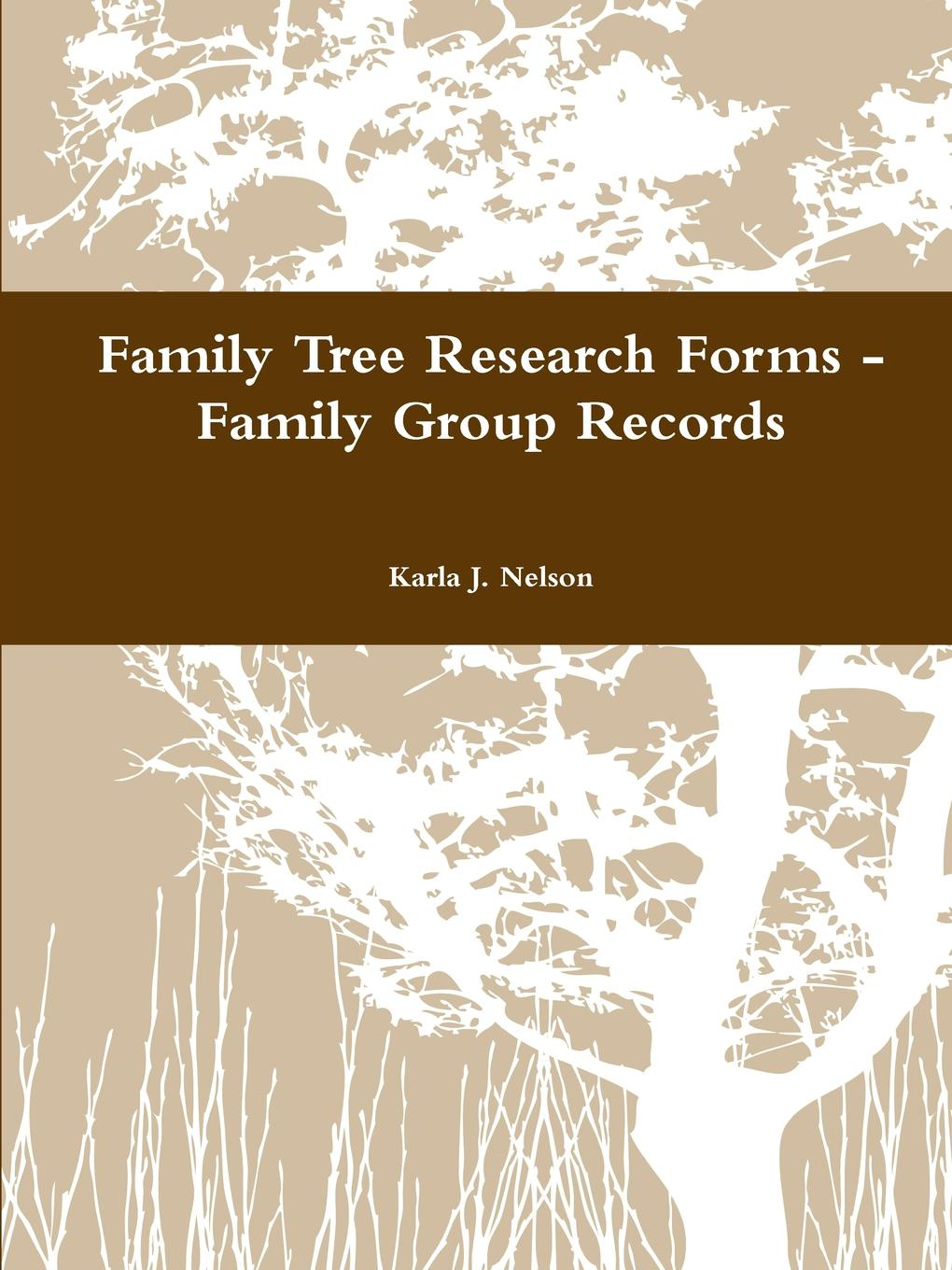 Karla J. Nelson Family Tree Research Forms - Family Group Records barbara delinsky the family tree