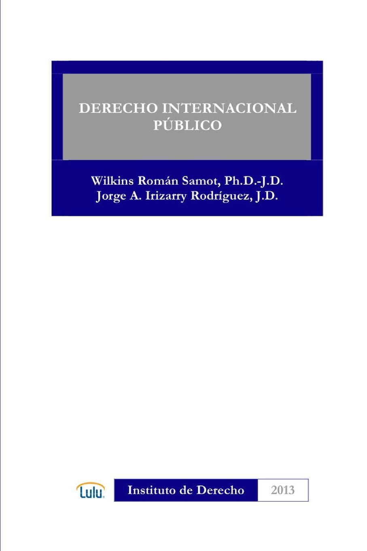WILKINS ROMAN SAMOT, JORGE A. IRIZARRY RODRIGUEZ DERECHO INTERNACIONAL PUBLICO los otros los otros kapsbergiana