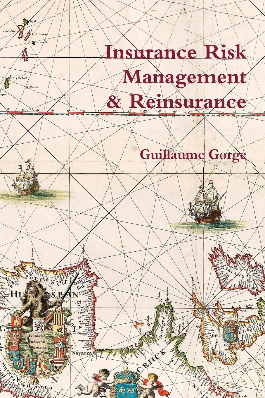 Guillaume Gorge Insurance Risk Management and Reinsurance leonard sammut reinsurance in risk and capital management