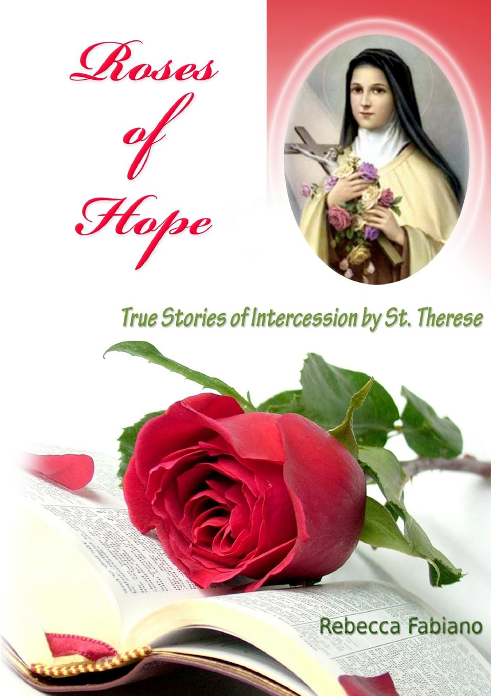 Фото - Rebecca Fabiano Roses of Hope therese of lisieux michael day story of a soul the autobiography of st therese of lisieux