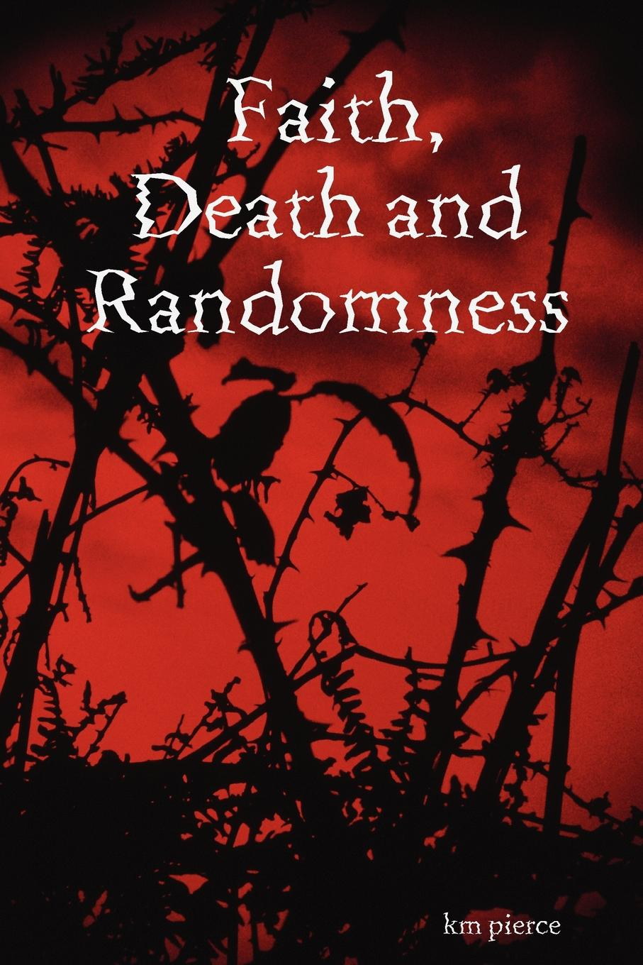 km pierce Faith, Death and Randomness