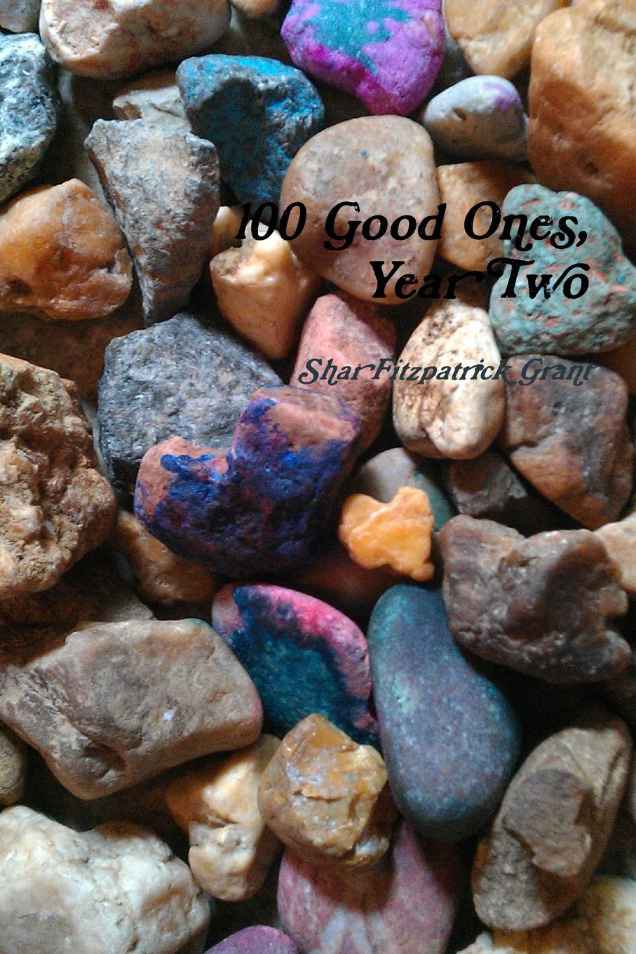 Shar Fitzpatrick Grant 100 Good Ones, Year Two