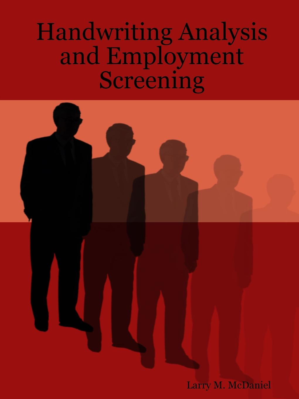Handwriting Analysis and Employment Screening This book is based on actual case histories involving employment...