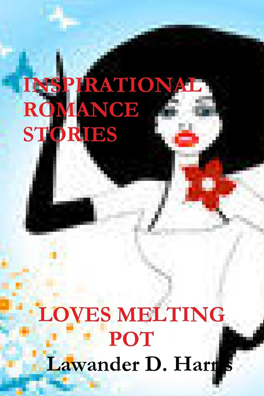 Фото - Lawander Harris LOVES MELTING POT - Inspirational Romance Stories agent based snort in distributed environment