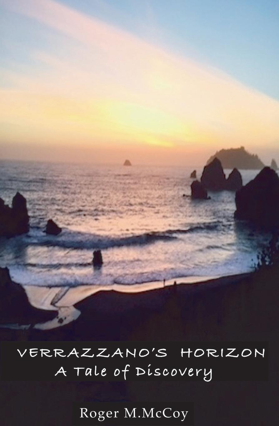 Roger M. McCoy Verrazzano.s Horizon. A Tale of Discovery john m leod voyage of his majesty s ship alceste along the coast of corea to the island of lewchew