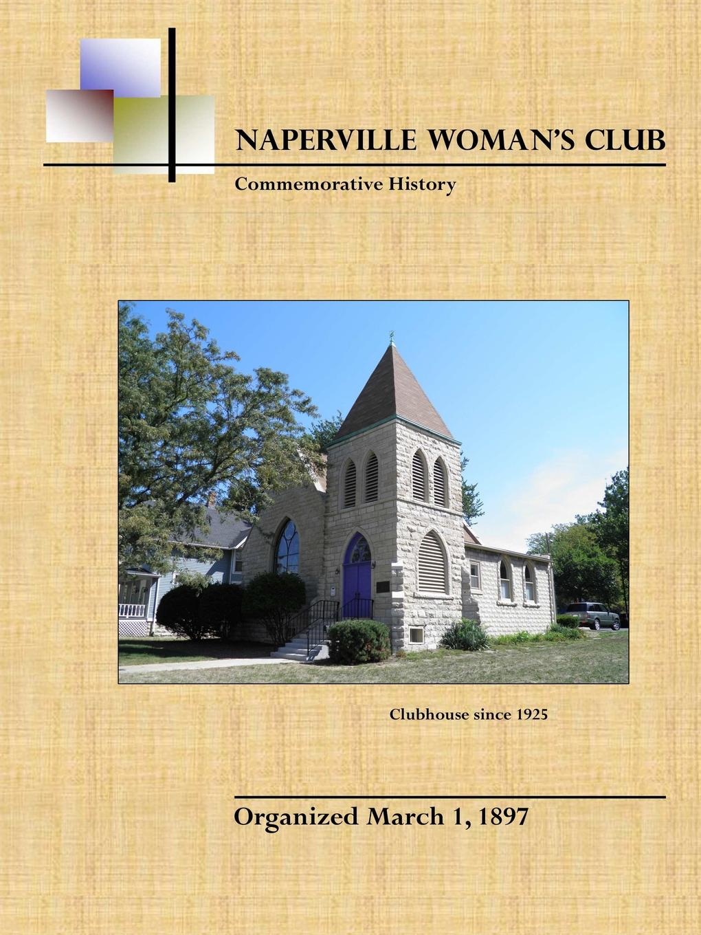 Naperville Woman's Club Naperville Woman.s Club Commemorative History, Second Edition geikie archibald annals of the royal society club the record of a london dining club in the eighteenth nineteenth centuries