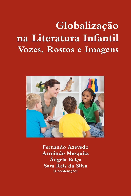 купить Fernando Azevedo, Armindo Mesquita, Ngela Bal a. Globaliza O Na Literatura Infantil. Vozes, Rostos E Imagens недорого