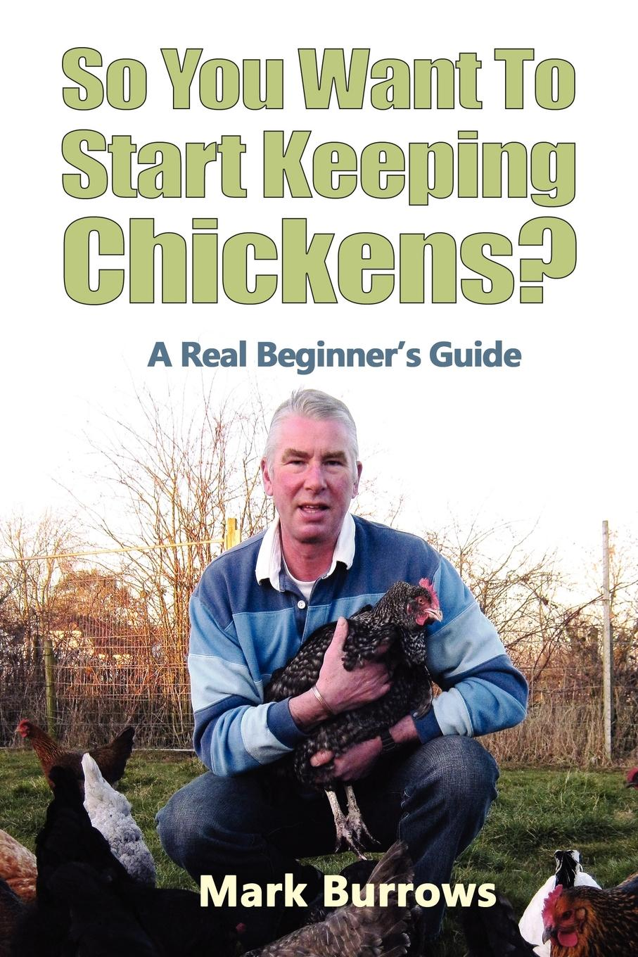 Фото - Mark Burrows So You Want to Start Keeping Chickens. mark burrows so you want to start keeping chickens